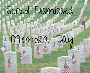 SCHOOL DISMISSED - Memorial Day linked image