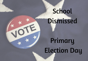 SCHOOL DISMISSED - Primary Election Day linked image
